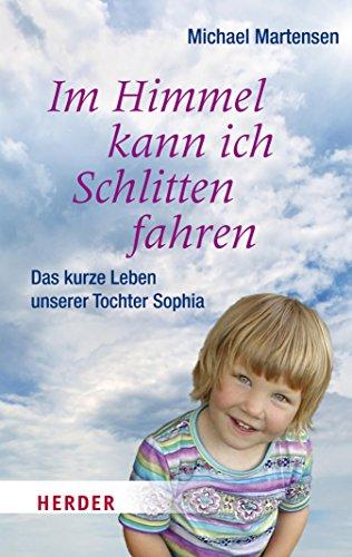 Im Himmel kann ich Schlitten fahren: Das kurze Leben unserer Tochter Sophia (HERDER spektrum 80311) - Kleine Für Schlitten Kinder