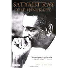 Satyajit Ray, The Inner Eye: The Biography of a Master Film-Maker by Andrew Robinson (2003-12-12)