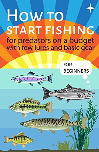 How to start fishing for predators on a budget with few lures and basic gear (English Edition) -