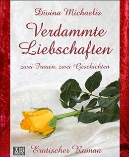 Verdammte Liebschaften: Zwei Frauen, zwei Geschichten von [Michaelis, Divina]