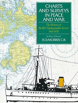 Charts and Surveys in Peace and War: History of the Royal Navy's Hydrographic Service, 1919-70 by Roger O. Morris (1995-06-01)