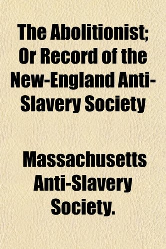 The Abolitionist; Or Record of the New-England Anti-Slavery Society