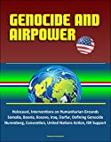 Genocide and Airpower - Holocaust, Interventions on Humanitarian Grounds, Somalia, Bosnia, Kosovo, Iraq, Darfur, Defining Genocide, Nuremberg, Convention, ... Action, ISR Support (English Edition)