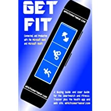 Get Fit, Connected and Productive with the Microsoft Band and Microsoft Health: A Buying Guide and User Guide for the SmartWatch and Fitness Tracker plus the health app and web site