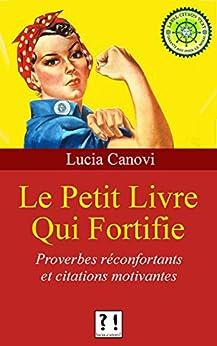 Le petit livre qui fortifie: Proverbes réconfortants et citations motivantes par [Canovi, Lucia]