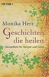 Geschichten. die heilen: Gesundheit für Körper und Geist von Herz. Monika (2013) Taschenbuch