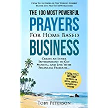 Prayer | The 100 Most Powerful Prayers for Home Based Business | 2 Amazing Bonus Books to Pray for Success & Investing: Create an Inner Environment to ... With Financial Freedom (English Edition)