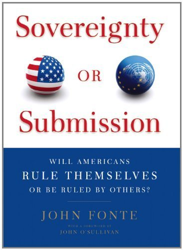Sovereignty or Submission: Will Americans Rule Themselves or be Ruled by Others? by John Fonte (2011-09-06)
