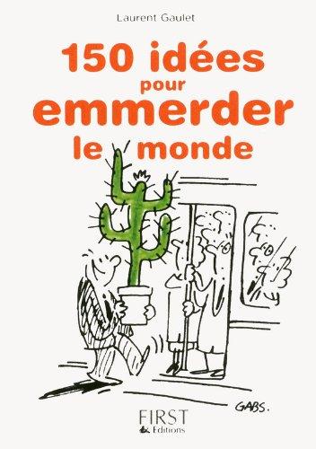 Petit livre de - 150 idées pour emmerder le monde par Laurent GAULET