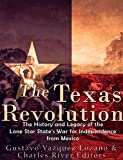 The Texas Revolution: The History and Legacy of...