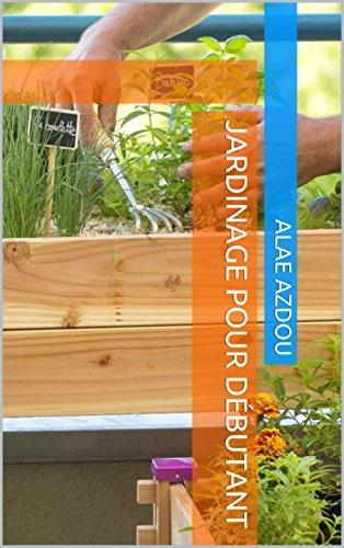 Jardinage pour débutant: By Alae Azdou