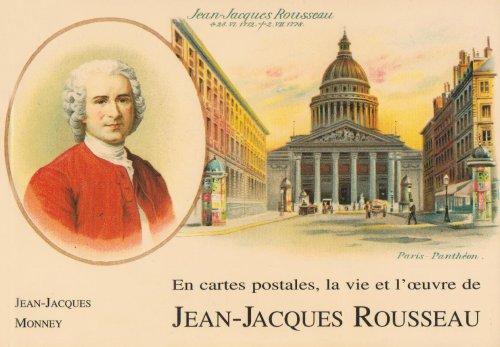 Jean-Jacques Rousseau: Sa vie, son oeuvre : racontées en un siècle de cartes postales