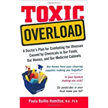 Toxic Overload: A Doctor's Plan for Combating the Illnesses Caused by Chemicals in Our Foods, Our Homes, and Our Medicine Cabinets by Paula Baillie-Hamilton (2005-05-19)