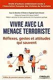 Vivre avec la menace terroriste: Réflexes, gestes et attitudes qui sauvent.