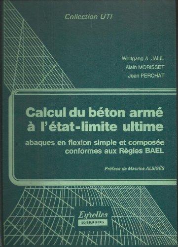 Calcul du bton arm  l'tat-limite ultime : Abaques en flexion simple et compose conformes aux rgles BAEL (Collection UTI)