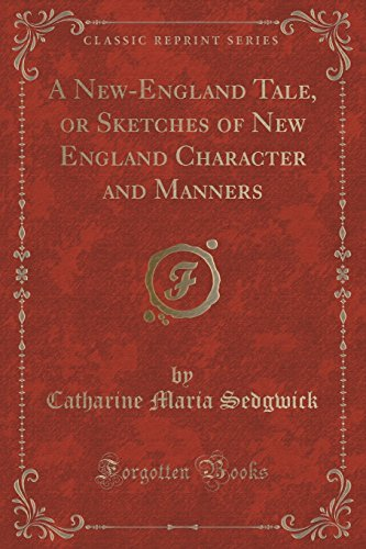A New-England Tale, or Sketches of New England Character and Manners (Classic Reprint) by Catharine Maria Sedgwick (2015-09-27)
