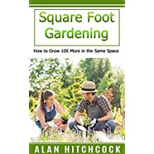 Square Foot Gardening: How to Grow 10X More in the Same Space (English Edition)