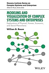 [(Modeling and Visualization of Complex Systems and Enterprises : Explorations of Physical, Human, Economic, and Social Phenomena)] [By (author) William B. Rouse] published on (September, 2015)