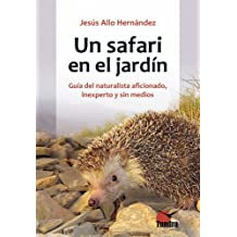Un safari en el jardín. Guía del naturalista aficionado, inexperto y sin medios