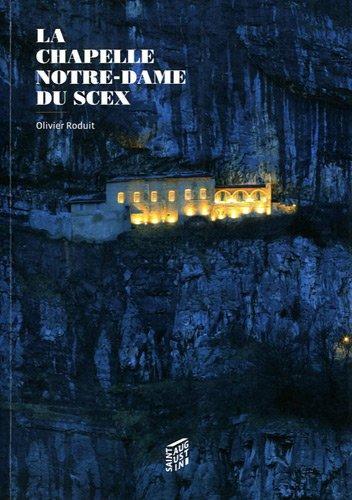 La chapelle Notre-Dame du Scex à Saint-Maurice : Histoire et spiritualité par Olivier Roduit