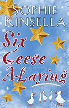 Six Geese a-Laying (Mini Christmas Short Story) by [Kinsella, Sophie]