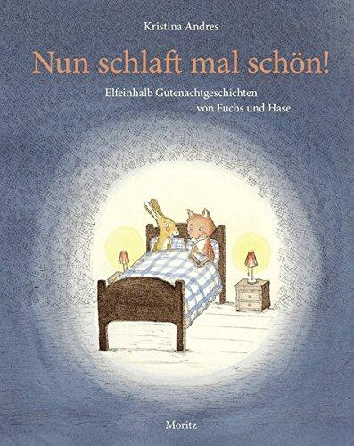 Nun schlaft mal schön!: Elfeinhalb Gutenachtgeschichten von Fuchs und Hase