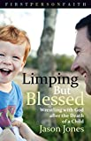 Limping But Blessed: Wrestling with God after the Death of a Child (First Person Faith)