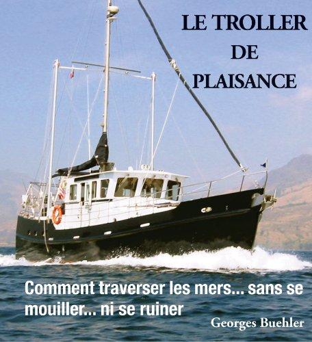 le-livre-du-troller-de-plaisance-comment-traverser-les-mers-sans-se-mouiller-ni-se-ruiner