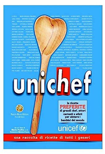 Unichef. Le ricette preferite di grandi chef, attori, cantanti e atleti per aiutare i bambini del mondo