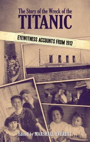 The Story of the Wreck of the Titanic: Eyewitness Accounts from 1912 (Dover Books on History, Political and Social Science)