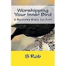Worshipping Your Inner Bird (English Edition)