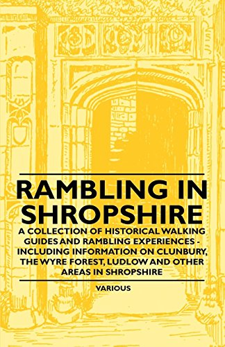 Rambling in Shropshire - A Collection of Historical Walking Guides and Rambling Experiences - Including Information on Clunbury, the Wyre Forest, Ludl Epub Descargar Gratis