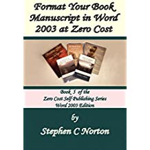 Format Your Book Manuscript in Word at Zero Cost: Formatting Your Manuscript for Publication Word 2003 Edition (The Zero Cost Self Publishing Series 5)