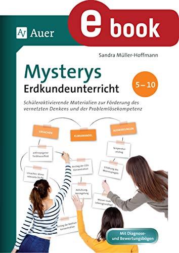 Mysterys Erdkundeunterricht 5-10: Schüleraktivierende Materialien zur Förderung des vernetzten Denkens und der Problemlösekompetenz (5. bis 10. Klasse)