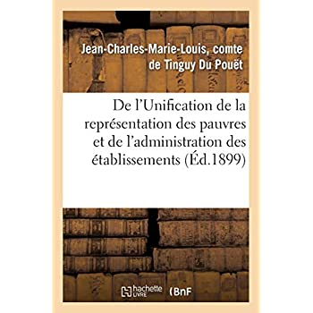 De l'Unification de la représentation des pauvres et de l'administration des établissements: d'assistance