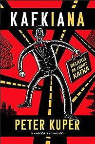 Kafkiana: Relatos de Franz Kafka par Peter Kuper
