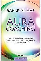 Aura-Coaching: Die Transformation des Planeten und ihr Einfluss auf den Energiekörper des Menschen. Praxisbuch Gebundene Ausgabe