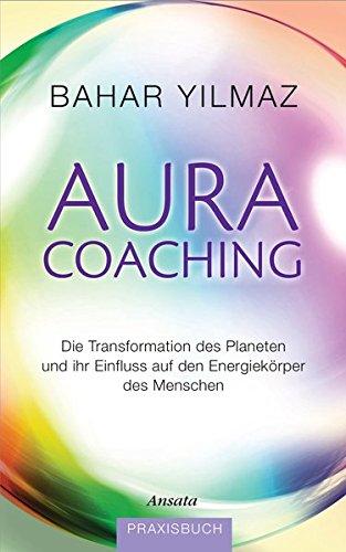 Aura-Coaching: Die Transformation des Planeten und ihr Einfluss auf den Energiekörper des Menschen. Praxisbuch