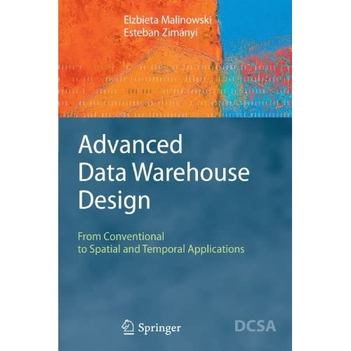 Advanced Data Warehouse Design: From Conventional to Spatial and Temporal Applications (Data-Centric Systems and Applications) by Elzbieta Malinowski (2009-12-09)