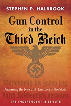 """Gun Control in the Third Reich: Disarming the Jews and """"Enemies of the State"""" von [Halbrook, Stephen P.]"""