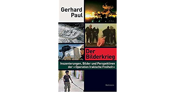 Inszenierungen, Bilder Und Perspektiven Der »Operation Irakische Freiheit«:  Amazon.de: Gerhard Paul: Bücher