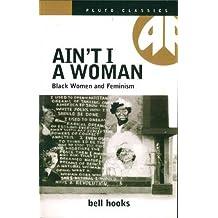 AIN'T I A WOMAN: Black Women and Feminism (Pluto Classics)