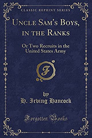 Uncle Sam's Boys, in the Ranks: Or Two Recruits in the United States Army (Classic Reprint)