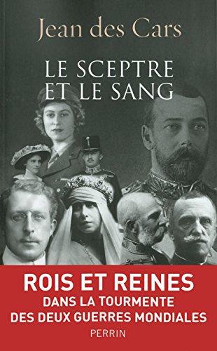 Le sceptre et le sang : Rois et Reines dans la tourmente des deux guerres mondiales