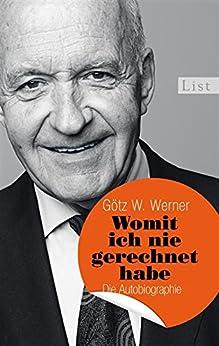 Womit ich nie gerechnet habe: Die Autobiographie von [Werner, Götz W.]