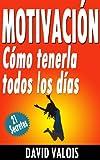 Motivación: Cómo tenerla todos los días. ¡21 Secretos!