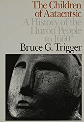 The Children of Aataentsic: A History of the Huron People to 1660 (Carleton Library Series) by Bruce G. Trigger (1987-09-01)