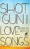 Buchinformationen und Rezensionen zu Shotgun Lovesongs: Roman von Nickolas Butler