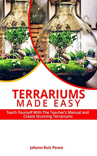 TERRARIUMS MADE EASY: Teach yourself      With this Teacher's       Manual and create      Stunning Terrariums (English Edition)