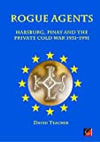 ROGUE AGENTS: The Cercle and the 6I in the Private Cold War 1951 - 1991 (English Edition)